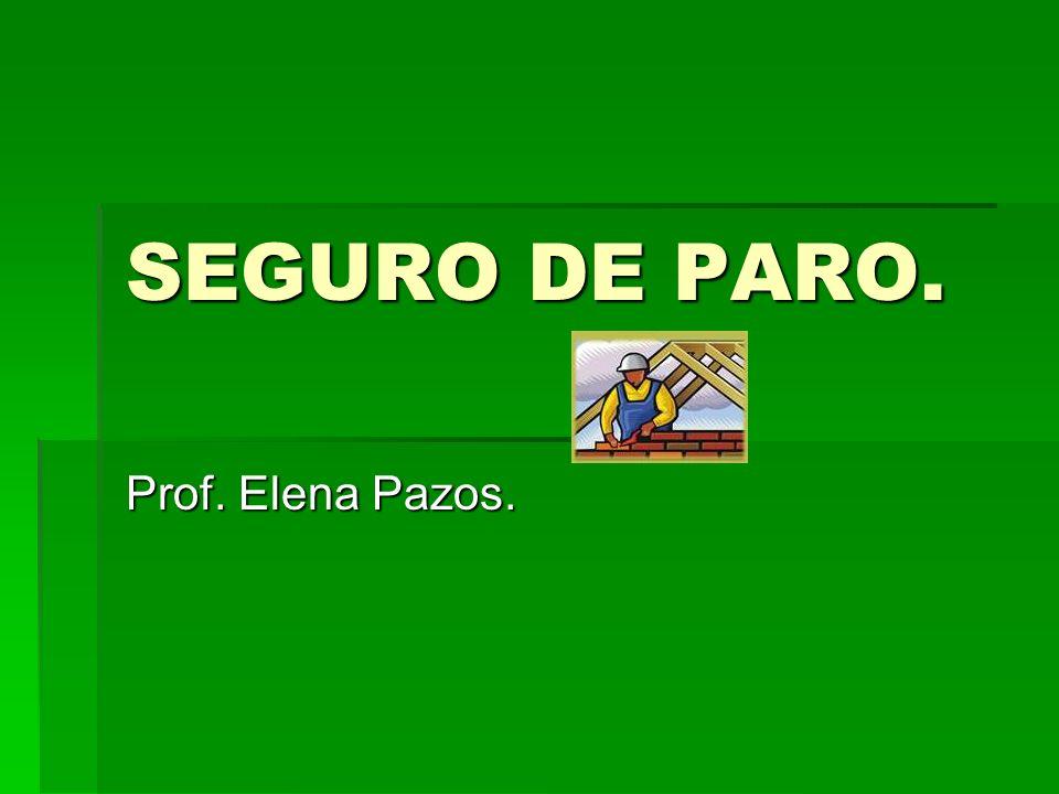 SEGURO DE PARO. Prof. Elena Pazos.