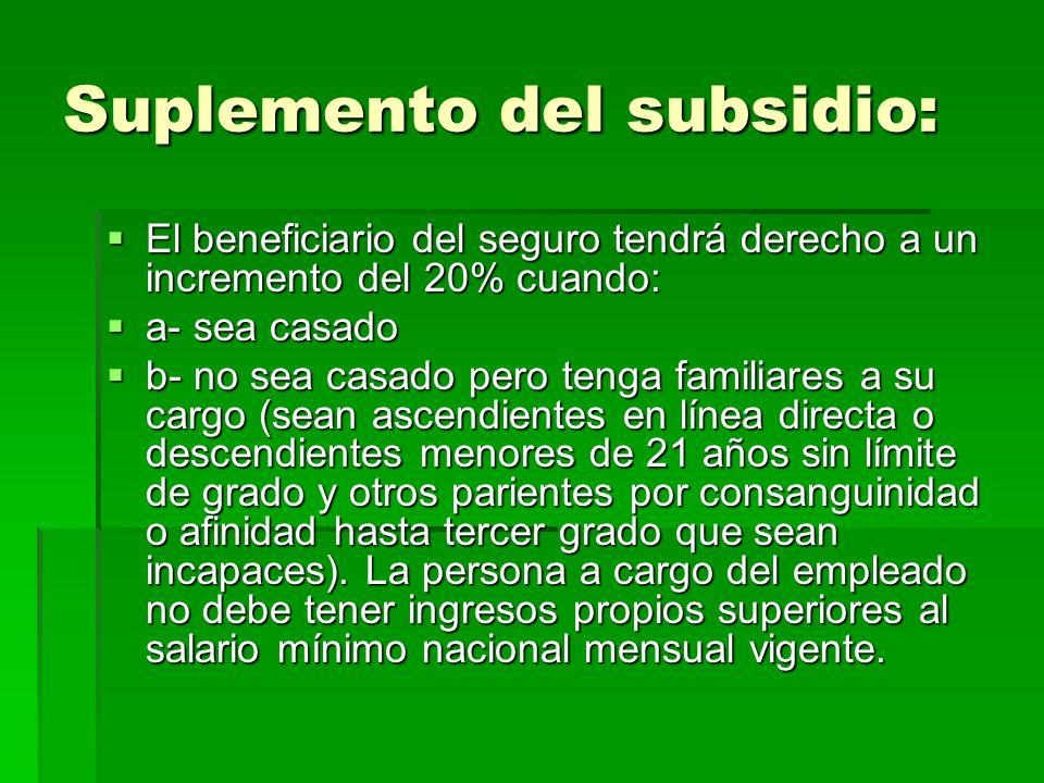 Suplemento del subsidio: El beneficiario del seguro tendrá derecho a un incremento del 20% cuando: a- sea casado b- no sea casado pero tenga familiare