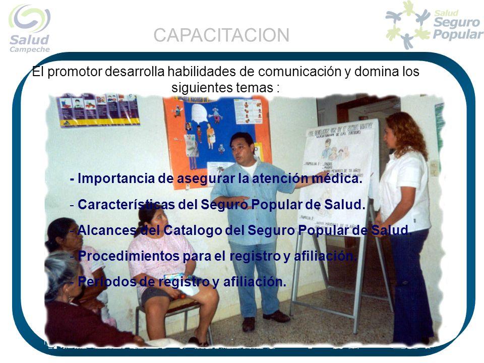 El promotor desarrolla habilidades de comunicación y domina los siguientes temas : - Importancia de asegurar la atención médica. - Características del