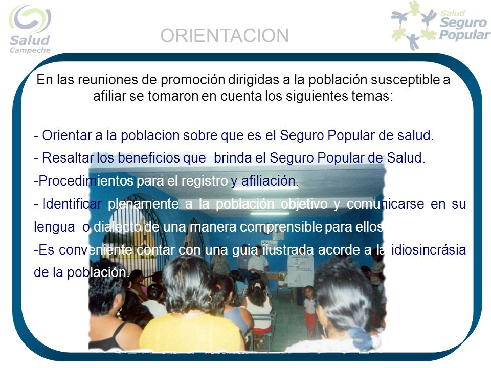 En las reuniones de promoción dirigidas a la población susceptible a afiliar se tomaron en cuenta los siguientes temas: ORIENTACION - Orientar a la po