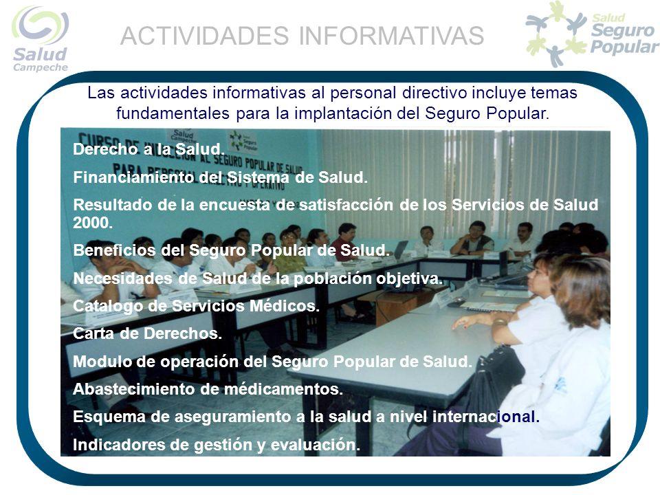 Las actividades informativas al personal directivo incluye temas fundamentales para la implantación del Seguro Popular. Derecho a la Salud. Financiami