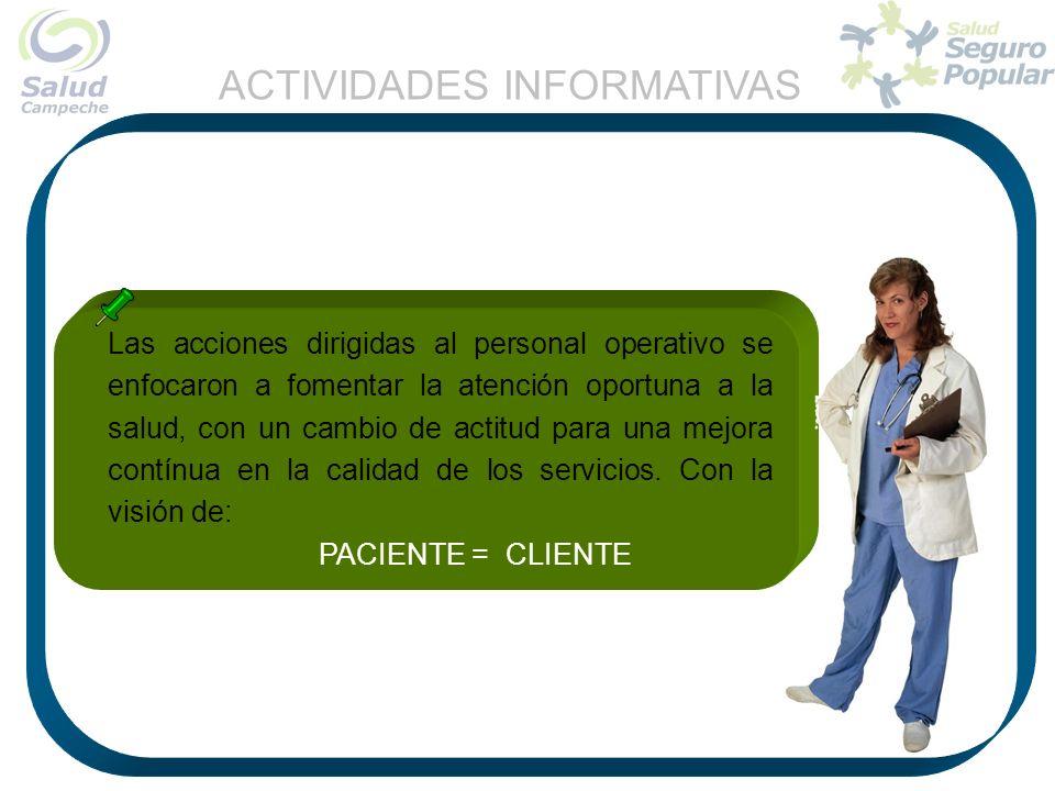 Las acciones dirigidas al personal operativo se enfocaron a fomentar la atención oportuna a la salud, con un cambio de actitud para una mejora contínu