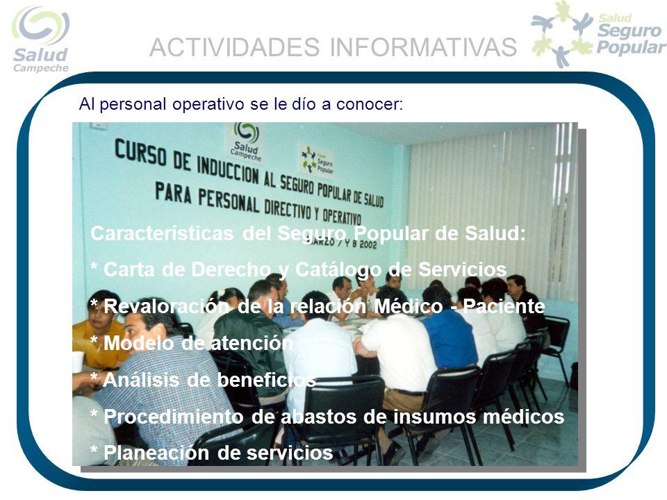 Al personal operativo se le dío a conocer: Características del Seguro Popular de Salud: * Carta de Derecho y Catálogo de Servicios * Revaloración de l