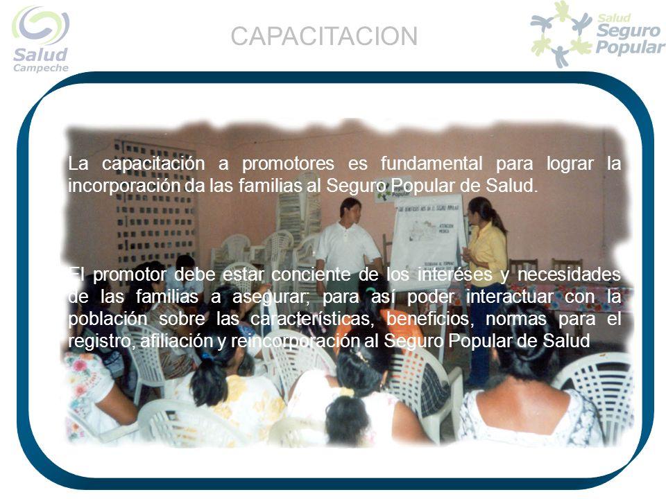 La capacitación a promotores es fundamental para lograr la incorporación da las familias al Seguro Popular de Salud. El promotor debe estar conciente