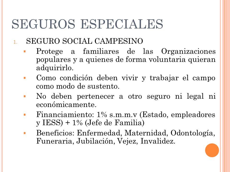 SEGUROS ESPECIALES 1. SEGURO SOCIAL CAMPESINO Protege a familiares de las Organizaciones populares y a quienes de forma voluntaria quieran adquirirlo.