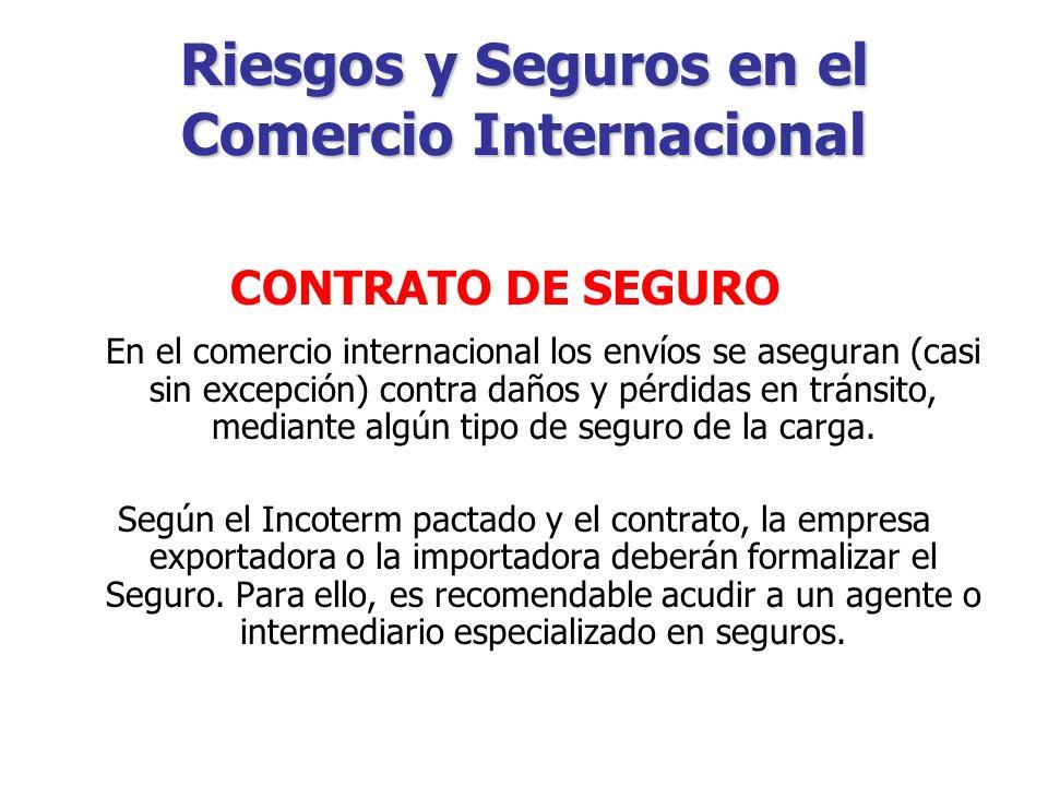 Riesgos y Seguros en el Comercio Internacional FINALIDAD PRINCIPAL Cubrir cualquier clase de riesgos generados por situaciones fortuitas o por actos de terceros.