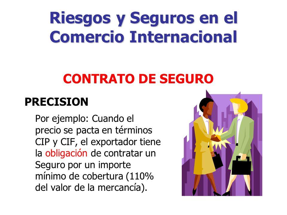 Riesgos y Seguros en el Comercio Internacional PRECISION Una cosa es que la empresa tenga la obligación contractual de contratar un Seguro.