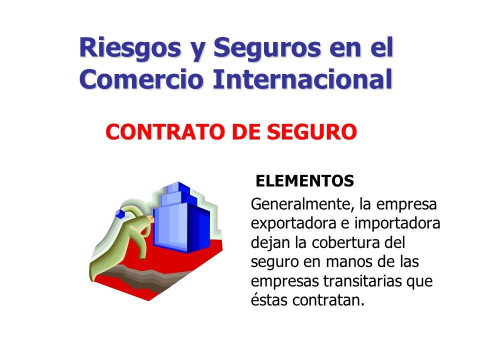 Riesgos y Seguros en el Comercio Internacional COBERTURA Constituye el conjunto de valores (casos) que garantizan las operaciones comerciales (financieras y productivas).