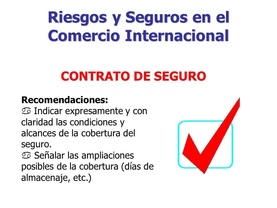 Riesgos y Seguros en el Comercio Internacional CONTRATO DE SEGURO CLAUSULAS TIPOS B y C, proporcionan una cobertura solamente para los riesgos enumerados en el contrato de seguro en forma explícita.