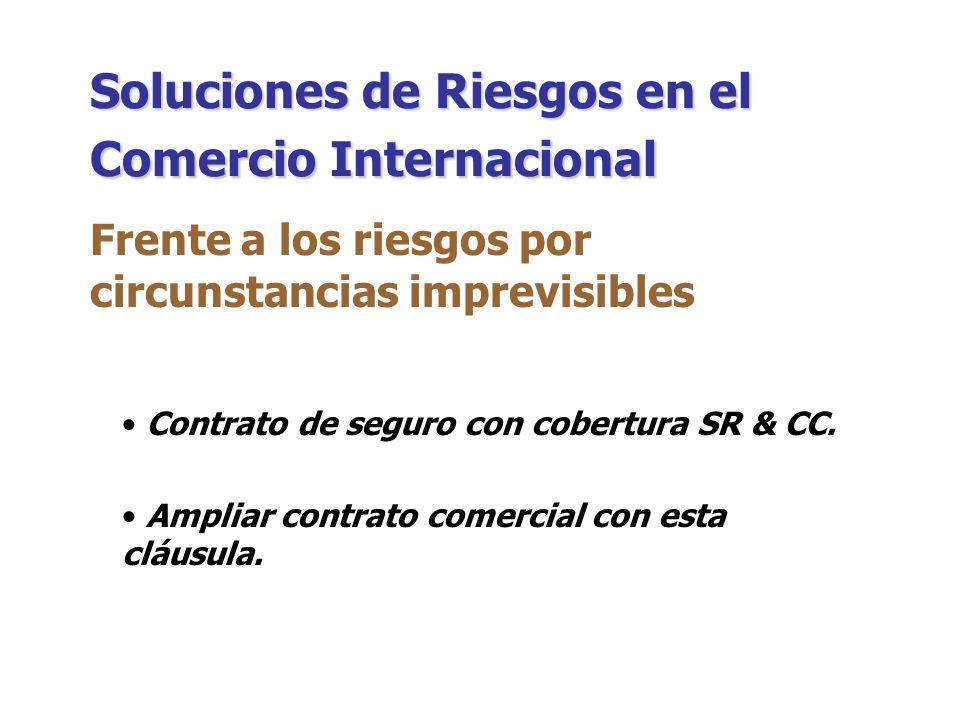 Seguros de cambio (contratos de compensación de crédito) Fijar precios en la moneda propia (pequeñas empresas) Soluciones de Riesgos en el Comercio Internacional Frente a los riesgos de la calidad de producto $