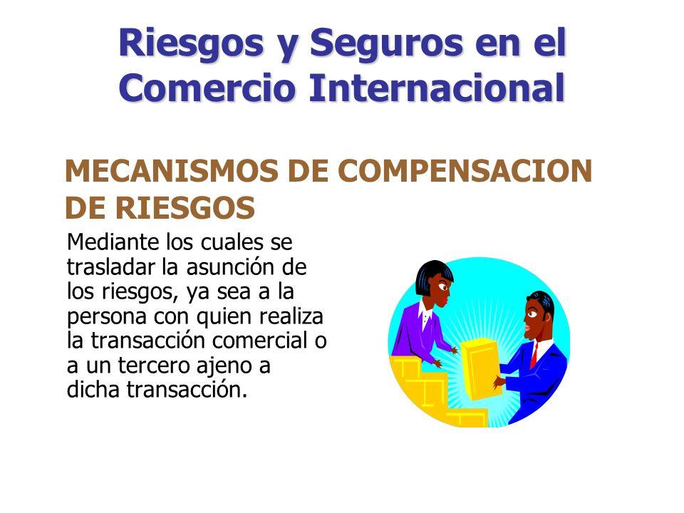 Riesgos y Seguros en el Comercio Internacional Con dichos mecanismos podrá reducir el grado de riesgo inherente a su producción, procurando así mantener inalterable sus actividades comerciales.