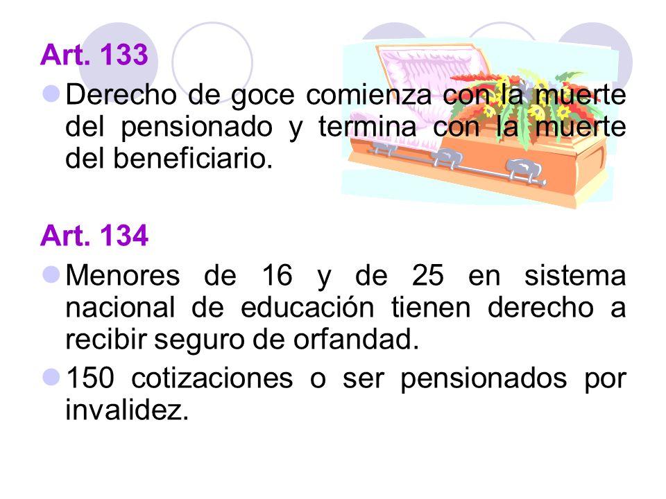 Art. 133 Derecho de goce comienza con la muerte del pensionado y termina con la muerte del beneficiario. Art. 134 Menores de 16 y de 25 en sistema nac