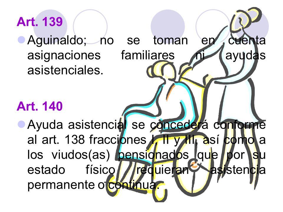 Art. 139 Aguinaldo; no se toman en cuenta asignaciones familiares ni ayudas asistenciales. Art. 140 Ayuda asistencial se concederá conforme al art. 13