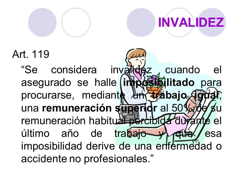 INVALIDEZ Art. 119 Se considera invalidez cuando el asegurado se halle imposibilitado para procurarse, mediante un trabajo igual, una remuneración sup