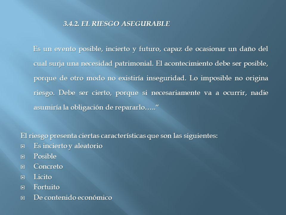 3.4.2. EL RIESGO ASEGURABLE 3.4.2. EL RIESGO ASEGURABLE Es un evento posible, incierto y futuro, capaz de ocasionar un daño del cual surja una necesid