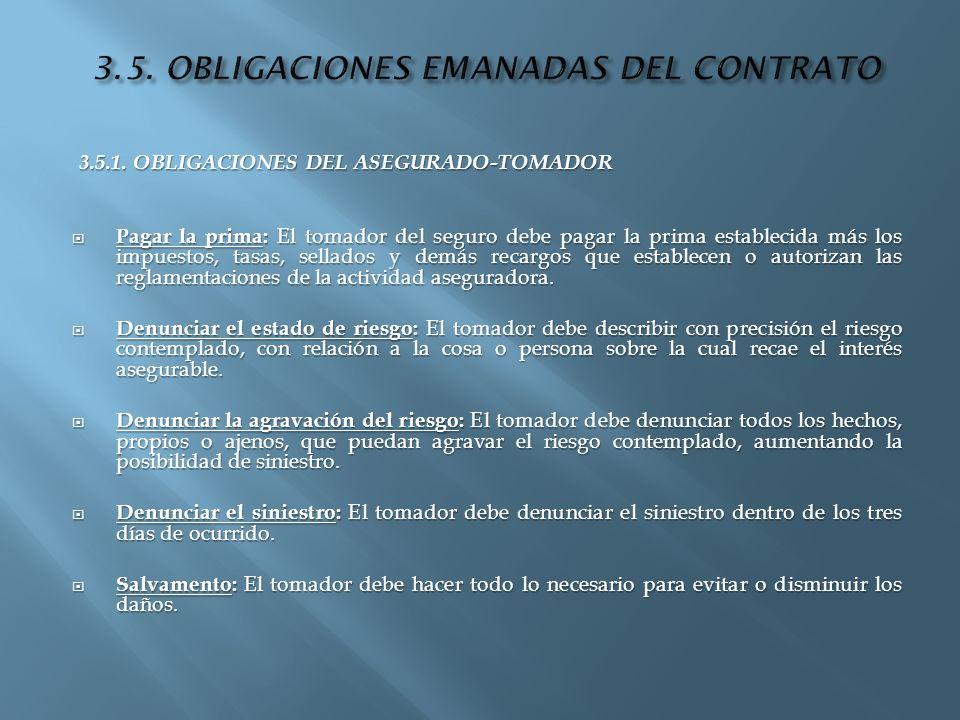 3.5.1. OBLIGACIONES DEL ASEGURADO-TOMADOR 3.5.1. OBLIGACIONES DEL ASEGURADO-TOMADOR Pagar la prima: El tomador del seguro debe pagar la prima establec