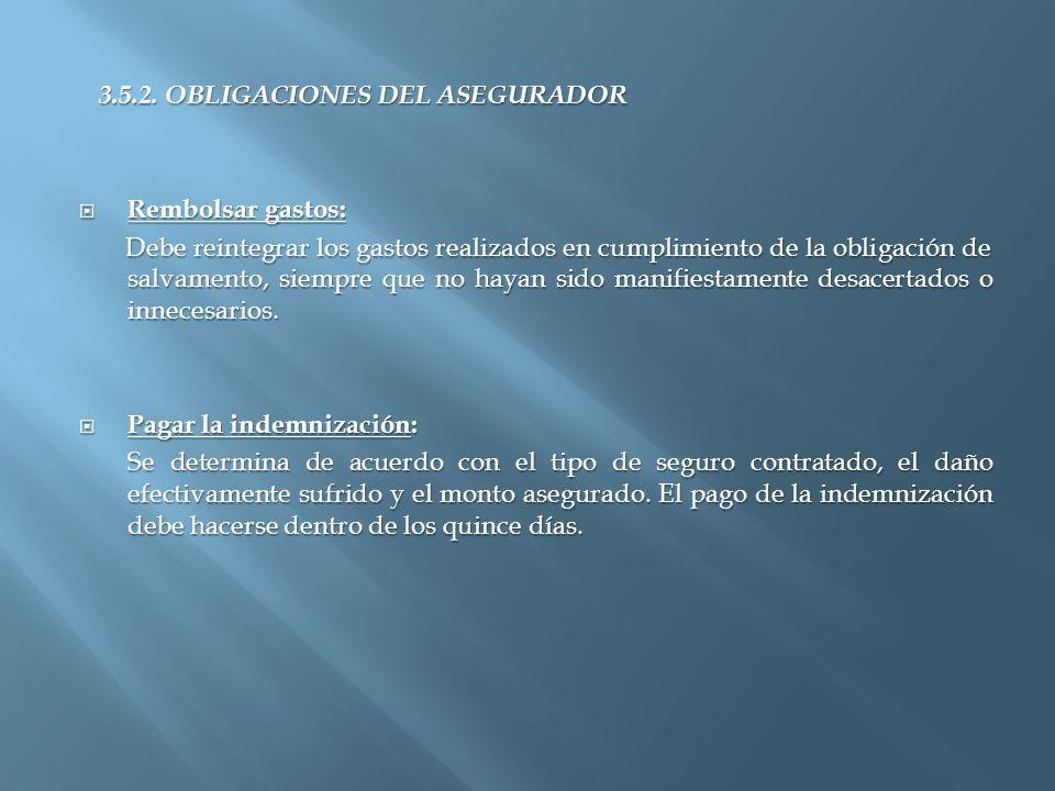 3.5.2. OBLIGACIONES DEL ASEGURADOR 3.5.2. OBLIGACIONES DEL ASEGURADOR Rembolsar gastos: Rembolsar gastos: Debe reintegrar los gastos realizados en cum