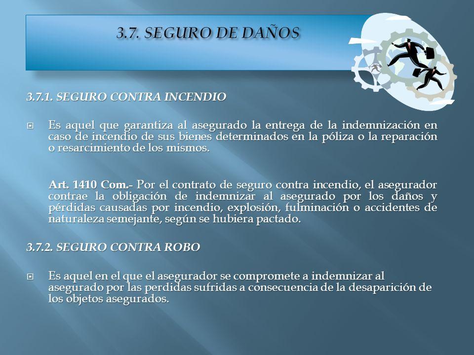 3.7.1. SEGURO CONTRA INCENDIO Es aquel que garantiza al asegurado la entrega de la indemnización en caso de incendio de sus bienes determinados en la