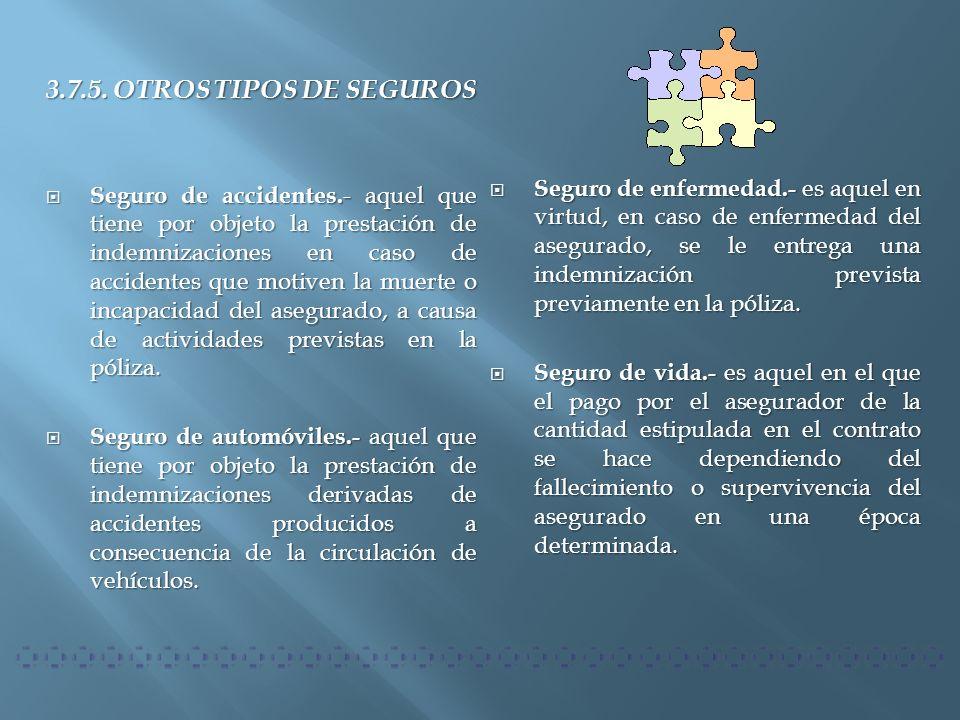 3.7.5. OTROS TIPOS DE SEGUROS Seguro de accidentes. - aquel que tiene por objeto la prestación de indemnizaciones en caso de accidentes que motiven la