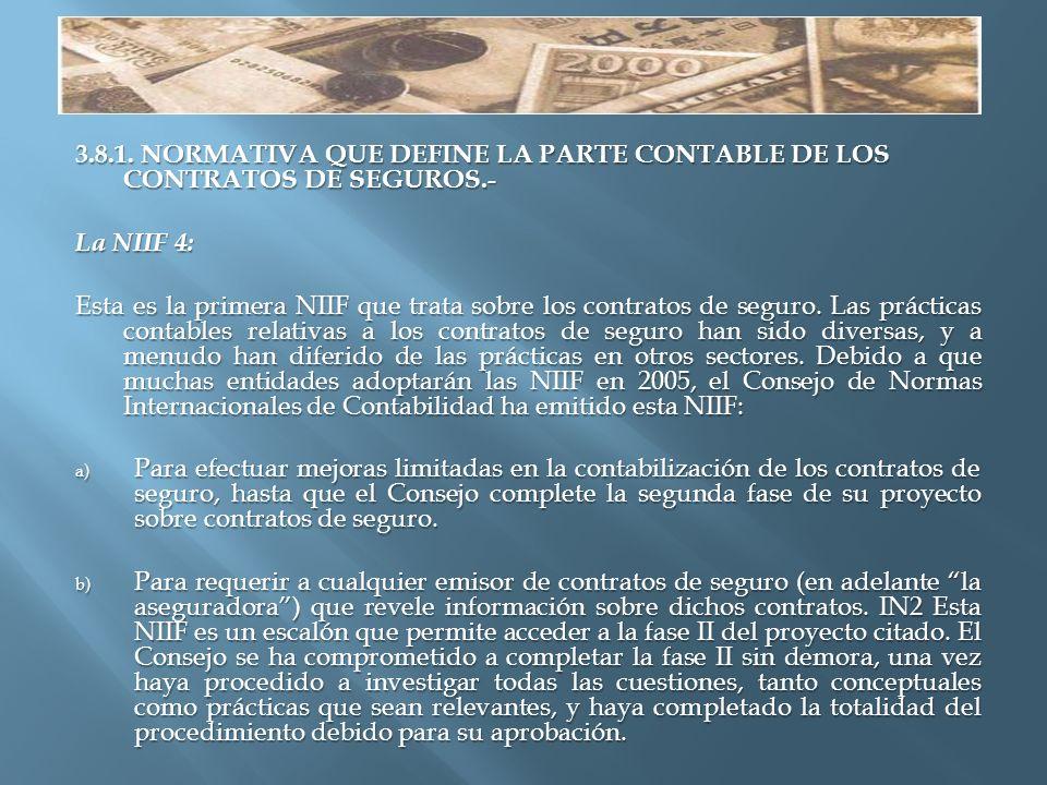 3.8.1. NORMATIVA QUE DEFINE LA PARTE CONTABLE DE LOS CONTRATOS DE SEGUROS.- La NIIF 4: Esta es la primera NIIF que trata sobre los contratos de seguro