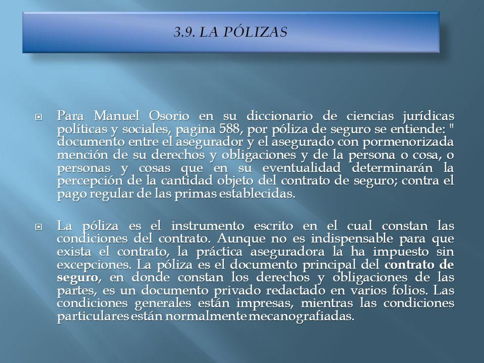 Para Manuel Osorio en su diccionario de ciencias jurídicas políticas y sociales, pagina 588, por póliza de seguro se entiende: