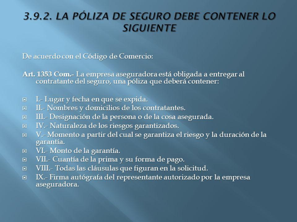 De acuerdo con el Código de Comercio: Art. 1353 Com.- La empresa aseguradora está obligada a entregar al contratante del seguro, una póliza que deberá