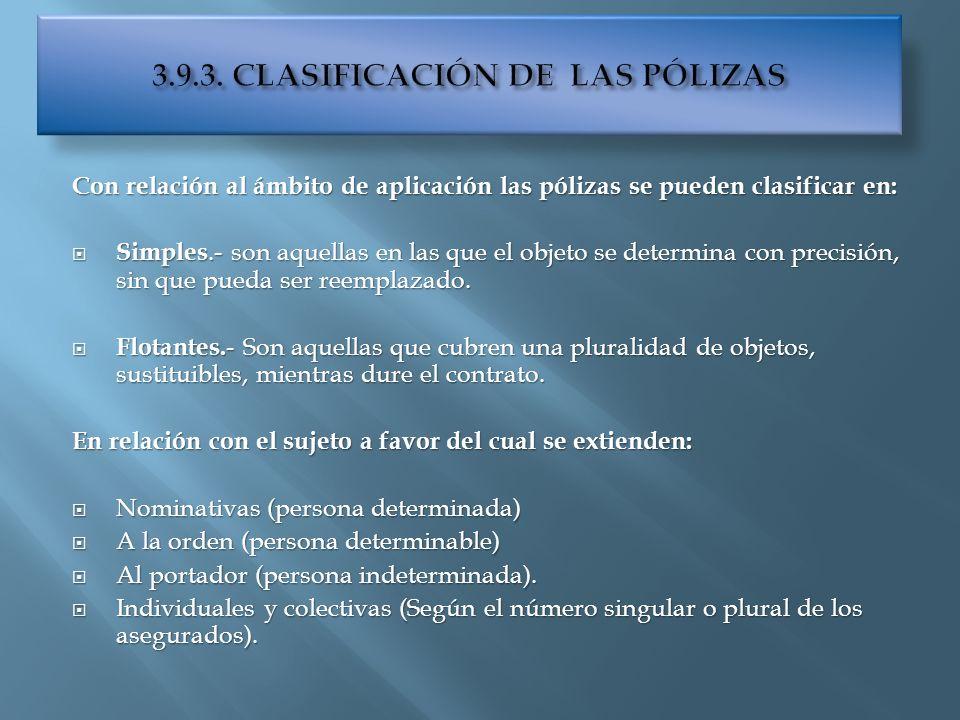 Con relación al ámbito de aplicación las pólizas se pueden clasificar en: Simples.- son aquellas en las que el objeto se determina con precisión, sin