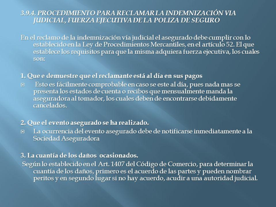 3.9.4. PROCEDIMIENTO PARA RECLAMAR LA INDEMNIZACIÓN VIA JUDICIAL, FUERZA EJECUTIVA DE LA POLIZA DE SEGURO En el reclamo de la indemnización vía judici