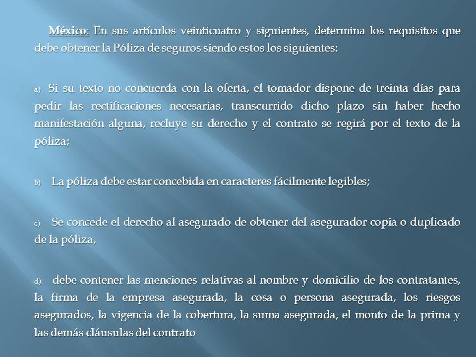 México : En sus artículos veinticuatro y siguientes, determina los requisitos que debe obtener la Póliza de seguros siendo estos los siguientes: a) Si