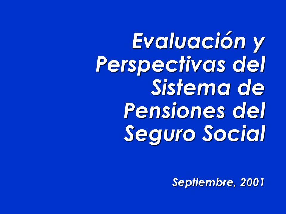 Evaluación y Perspectivas del Sistema de Pensiones del Seguro Social Septiembre, 2001