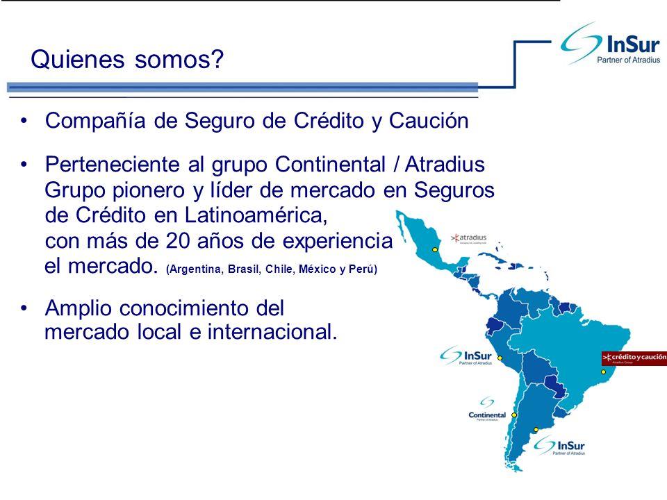 Quienes somos? Compañía de Seguro de Crédito y Caución Perteneciente al grupo Continental / Atradius Grupo pionero y líder de mercado en Seguros de Cr
