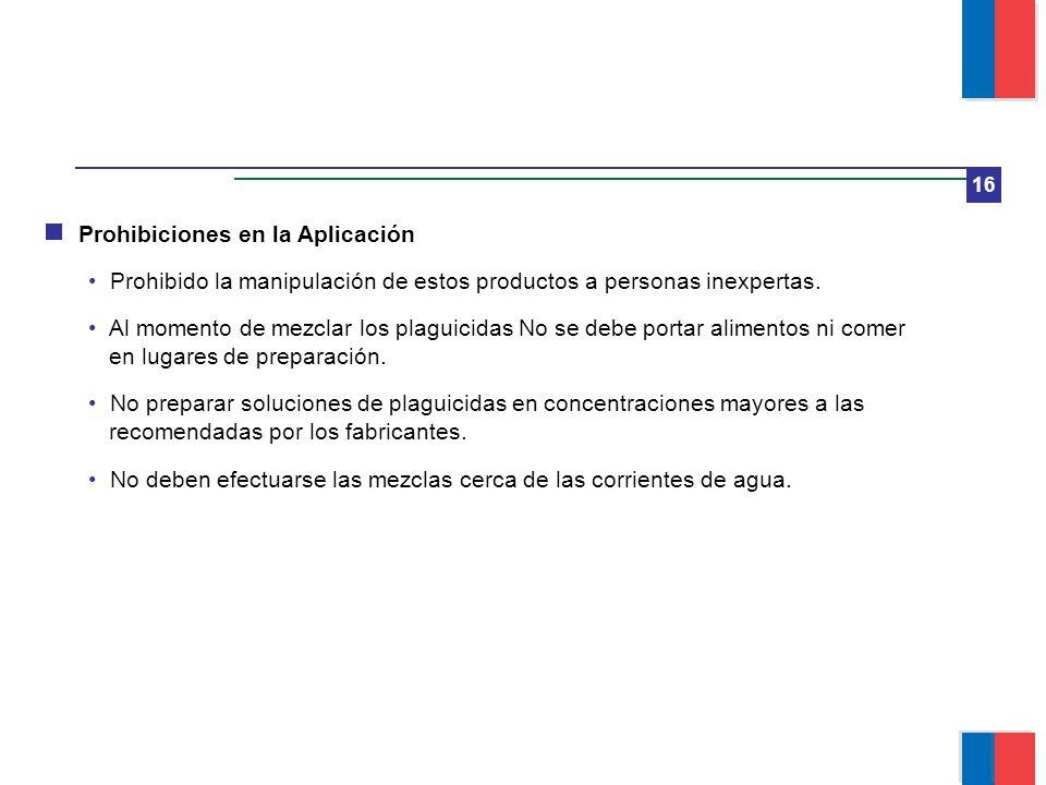 16 Prohibiciones en la Aplicación Prohibido la manipulación de estos productos a personas inexpertas. Al momento de mezclar los plaguicidas No se debe