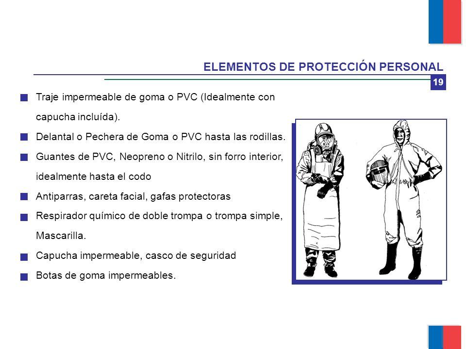 19 ELEMENTOS DE PROTECCIÓN PERSONAL Traje impermeable de goma o PVC (Idealmente con capucha incluída). Delantal o Pechera de Goma o PVC hasta las rodi