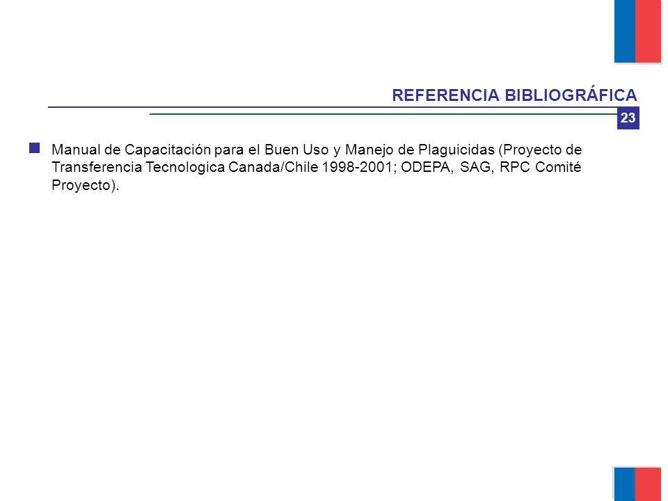 23 REFERENCIA BIBLIOGRÁFICA Manual de Capacitación para el Buen Uso y Manejo de Plaguicidas (Proyecto de Transferencia Tecnologica Canada/Chile 1998-2
