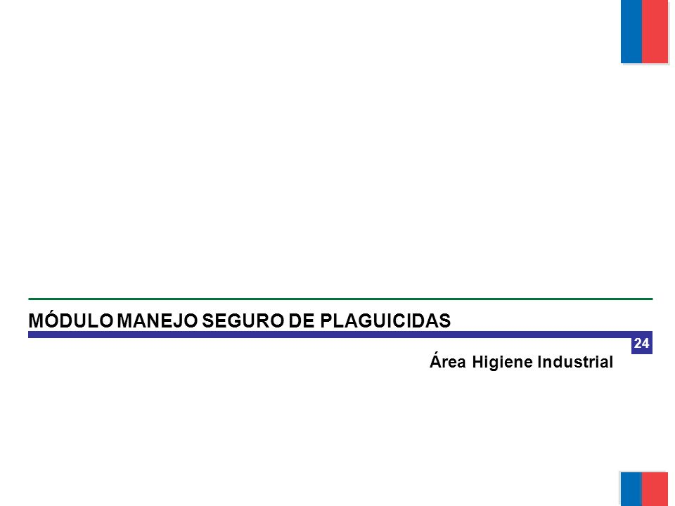24 Área Higiene Industrial MÓDULO MANEJO SEGURO DE PLAGUICIDAS Módulo Manejo Seguro de Plaguicidas