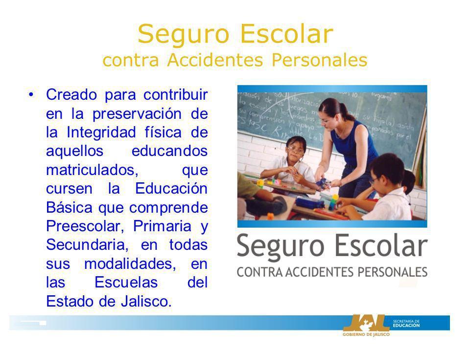 Seguro Escolar contra Accidentes Personales Creado para contribuir en la preservación de la Integridad física de aquellos educandos matriculados, que