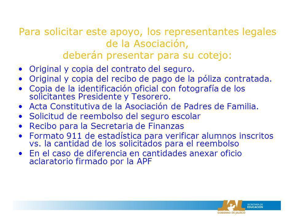 Para solicitar este apoyo, los representantes legales de la Asociación, deberán presentar para su cotejo: Original y copia del contrato del seguro. Or