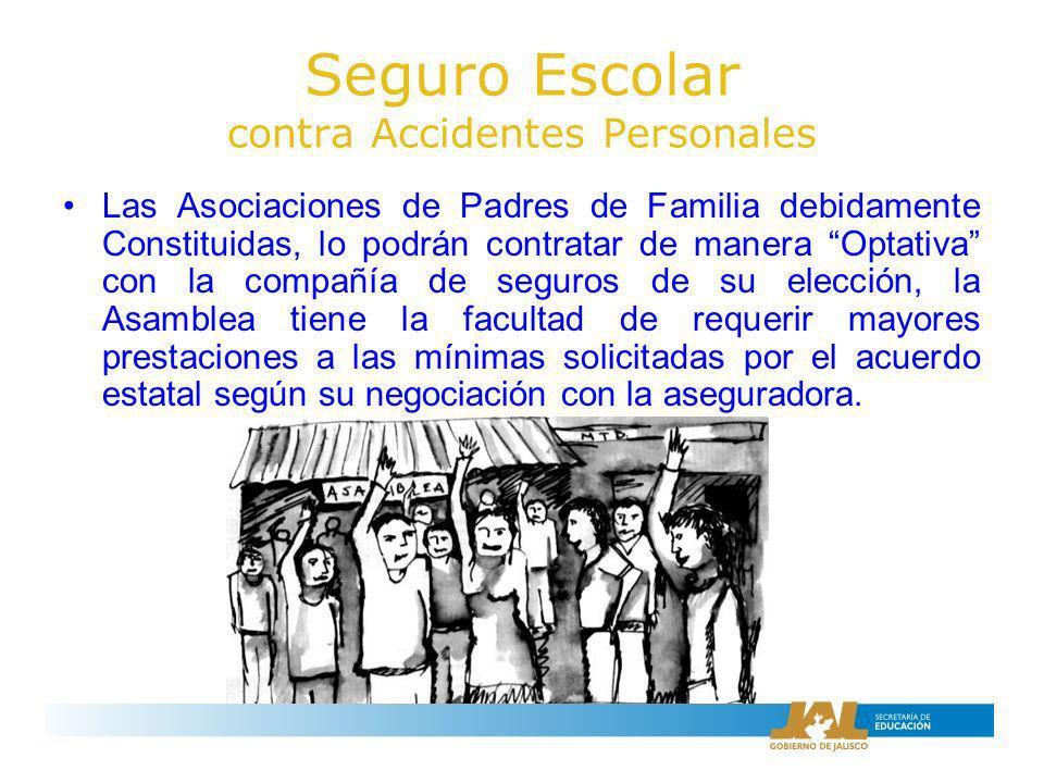 Seguro Escolar contra Accidentes Personales Las Asociaciones de Padres de Familia debidamente Constituidas, lo podrán contratar de manera Optativa con