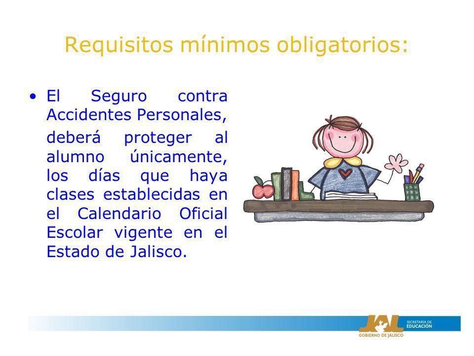 Requisitos mínimos obligatorios: El Seguro contra Accidentes Personales, deberá proteger al alumno únicamente, los días que haya clases establecidas e