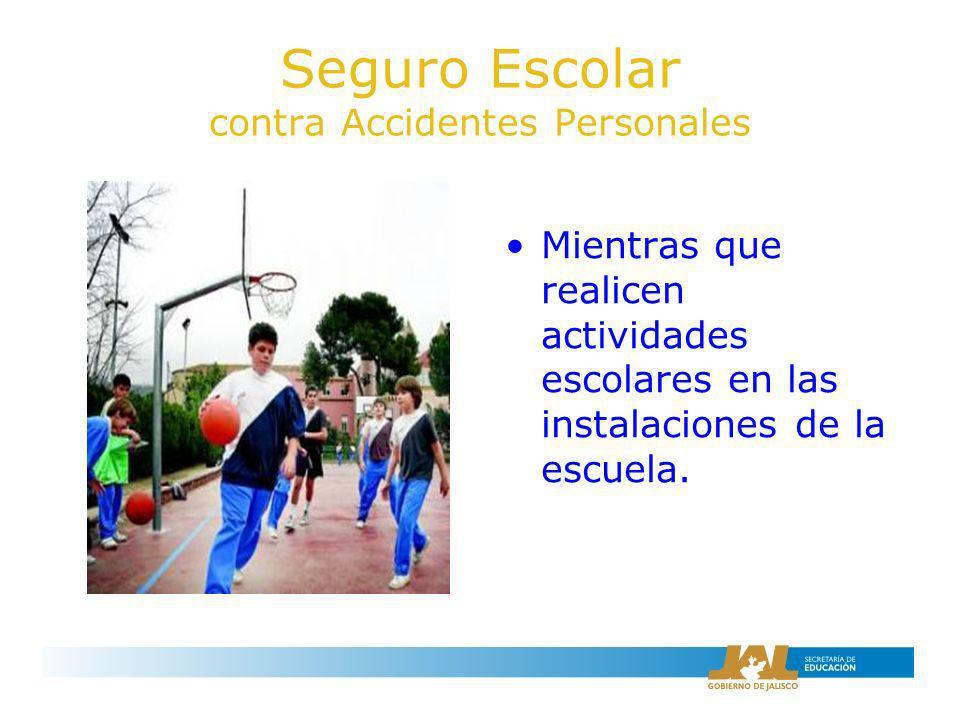 Seguro Escolar contra Accidentes Personales O que asistan a cualquier evento organizado y supervisado por las autoridades de la escuela.