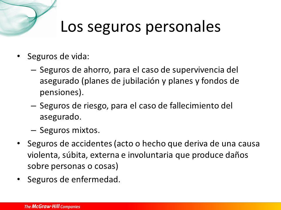 Los seguros personales Seguros de vida: – Seguros de ahorro, para el caso de supervivencia del asegurado (planes de jubilación y planes y fondos de pensiones).