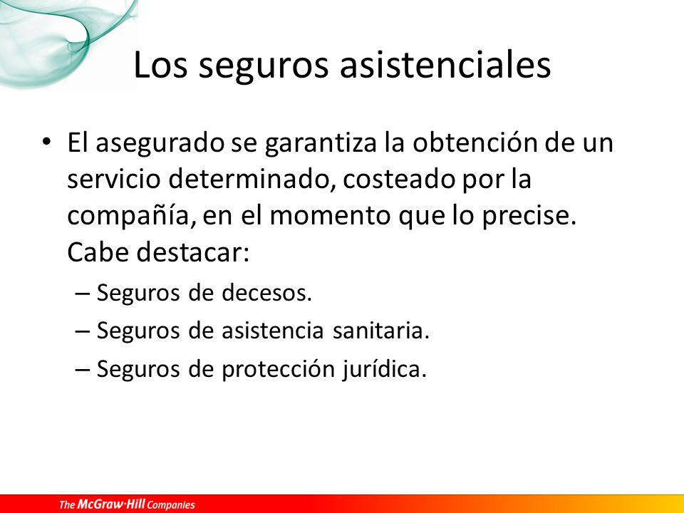 Los seguros asistenciales El asegurado se garantiza la obtención de un servicio determinado, costeado por la compañía, en el momento que lo precise.