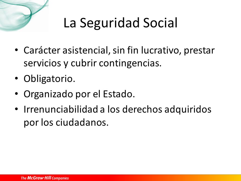 La Seguridad Social Carácter asistencial, sin fin lucrativo, prestar servicios y cubrir contingencias. Obligatorio. Organizado por el Estado. Irrenunc