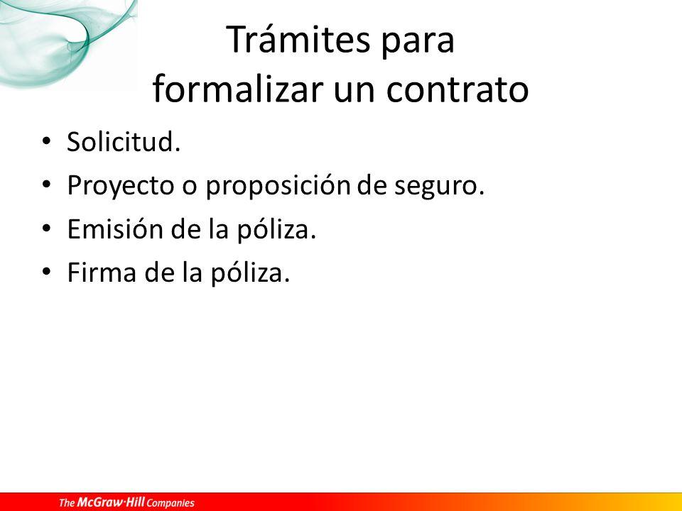 Trámites para formalizar un contrato Solicitud. Proyecto o proposición de seguro. Emisión de la póliza. Firma de la póliza.