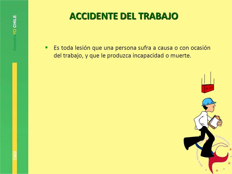 ACCIDENTE DEL TRABAJO Es toda lesión que una persona sufra a causa o con ocasión del trabajo, y que le produzca incapacidad o muerte.