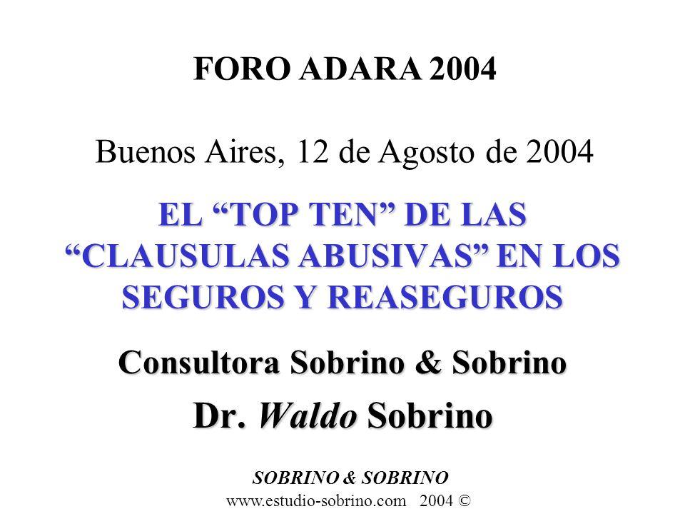 EL TOP TEN DE LAS CLAUSULAS ABUSIVAS EN LOS SEGUROS Y REASEGUROS Consultora Sobrino & Sobrino Dr. Waldo Sobrino SOBRINO & SOBRINO www.estudio-sobrino.