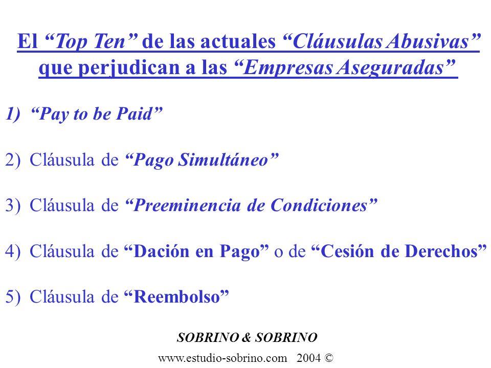 SOBRINO & SOBRINO www.estudio-sobrino.com 2004 © El Top Ten de las actuales Cláusulas Abusivas que perjudican a las Empresas Aseguradas 1)Pay to be Pa