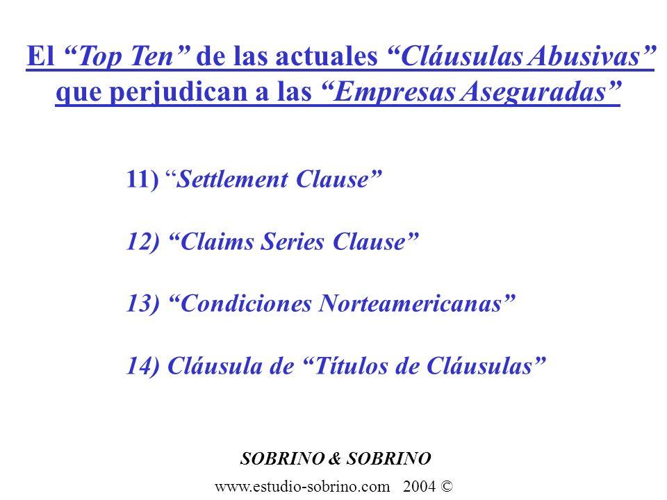 SOBRINO & SOBRINO www.estudio-sobrino.com 2004 © El Top Ten de las actuales Cláusulas Abusivas que perjudican a las Empresas Aseguradas 11) Settlement