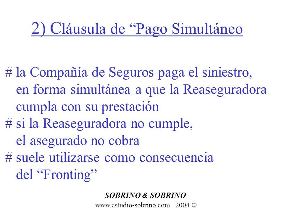2) C láusula de Pago Simultáneo www.estudio-sobrino.com 2004 © SOBRINO & SOBRINO # la Compañía de Seguros paga el siniestro, en forma simultánea a que