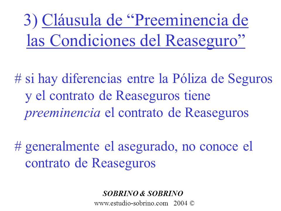 3) Cláusula de Preeminencia de las Condiciones del Reaseguro www.estudio-sobrino.com 2004 © SOBRINO & SOBRINO # si hay diferencias entre la Póliza de